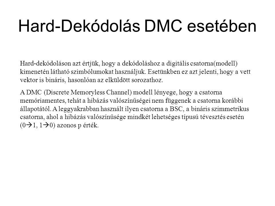 Hard-Dekódolás DMC esetében Hard-dekódoláson azt értjük, hogy a dekódoláshoz a digitális csatorna(modell) kimenetén látható szimbólumokat használjuk.
