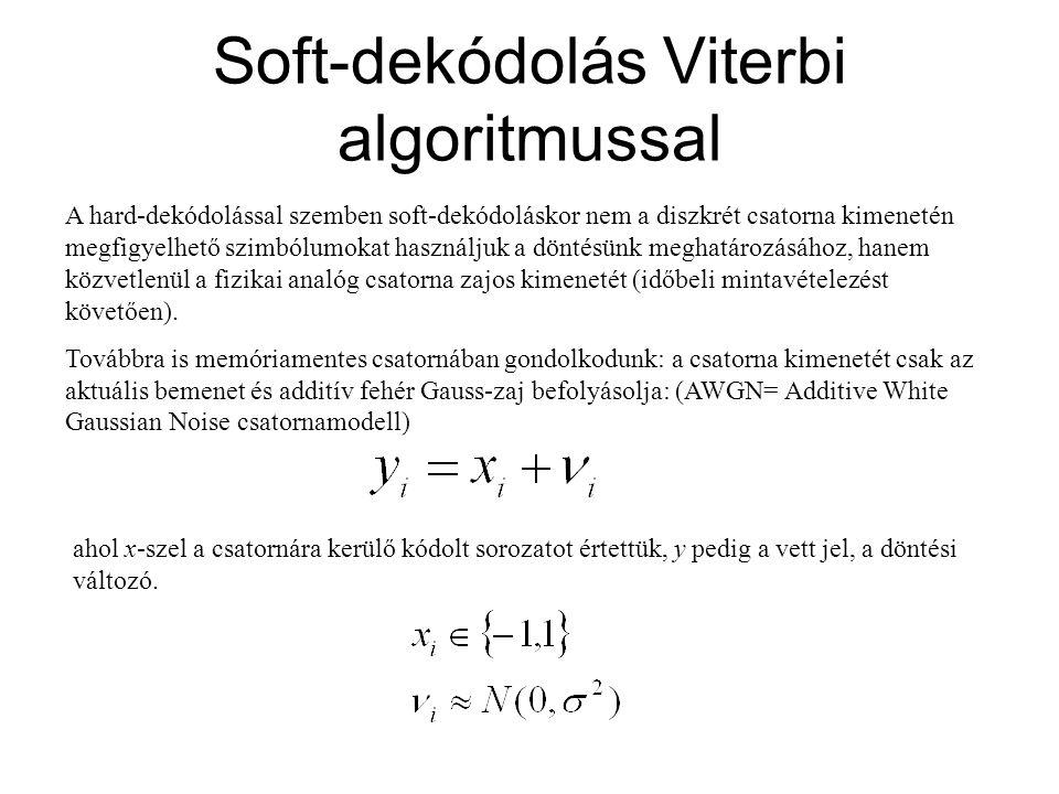 Soft-dekódolás Viterbi algoritmussal A hard-dekódolással szemben soft-dekódoláskor nem a diszkrét csatorna kimenetén megfigyelhető szimbólumokat haszn