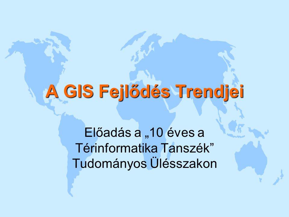 """A GIS Fejlődés Trendjei Előadás a """"10 éves a Térinformatika Tanszék Tudományos Ülésszakon"""