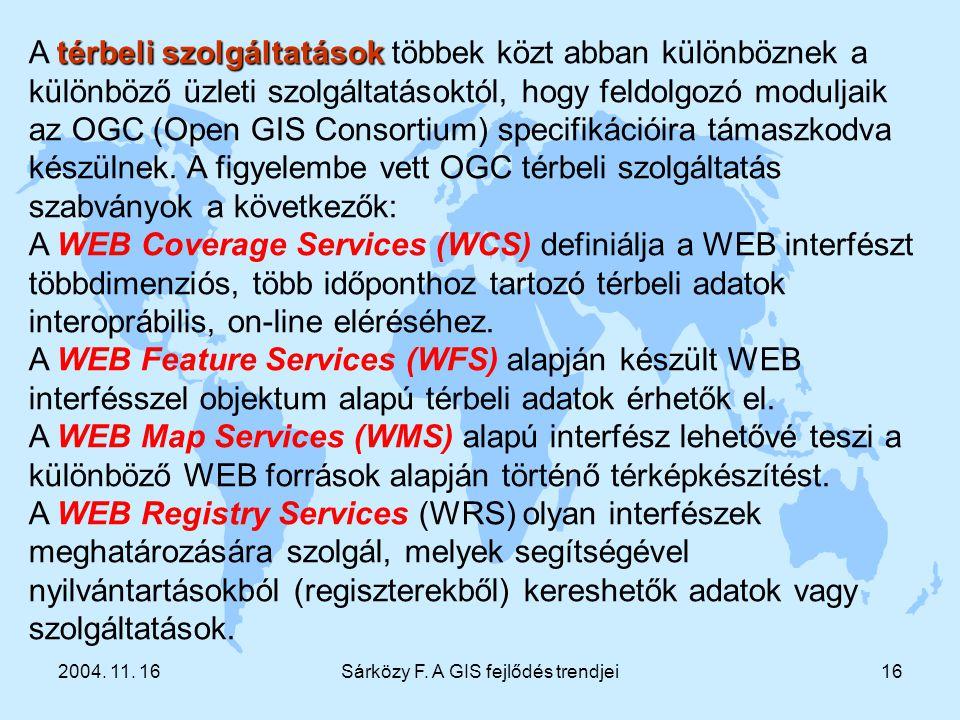 2004. 11. 16Sárközy F. A GIS fejlődés trendjei16 térbeli szolgáltatások A térbeli szolgáltatások többek közt abban különböznek a különböző üzleti szol