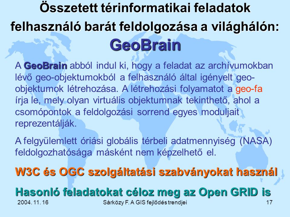 2004. 11. 16Sárközy F. A GIS fejlődés trendjei17 Összetett térinformatikai feladatok felhasználó barát feldolgozása a világhálón: GeoBrain GeoBrain A