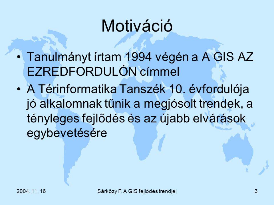 2004. 11. 16Sárközy F. A GIS fejlődés trendjei3 Motiváció Tanulmányt írtam 1994 végén a A GIS AZ EZREDFORDULÓN címmel A Térinformatika Tanszék 10. évf