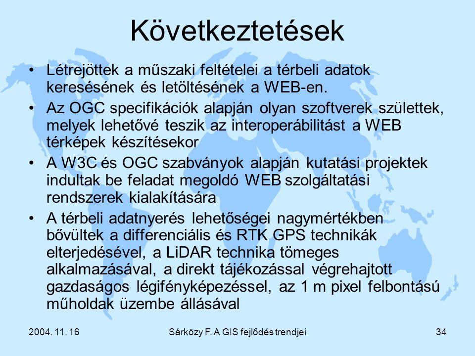 2004. 11. 16Sárközy F. A GIS fejlődés trendjei34 Következtetések Létrejöttek a műszaki feltételei a térbeli adatok keresésének és letöltésének a WEB-e