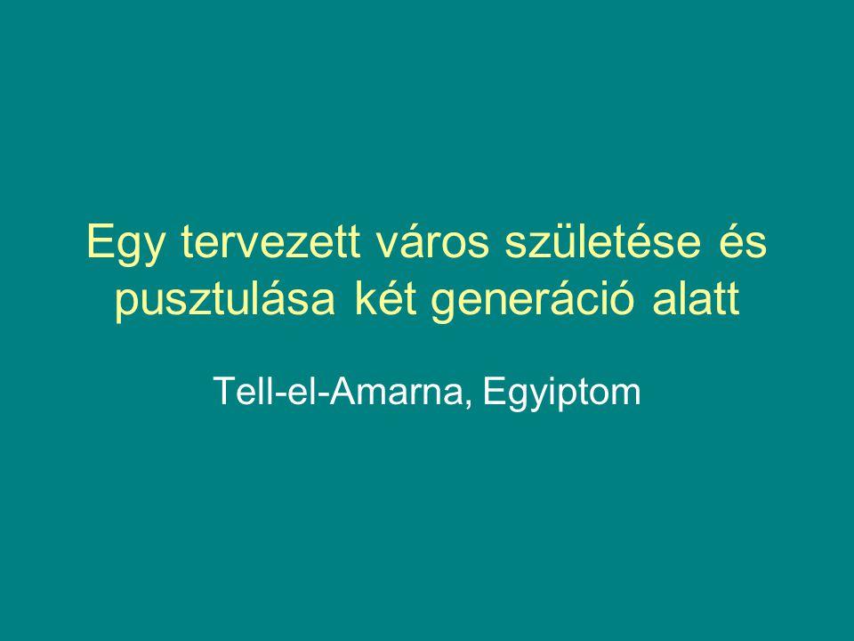 Egy tervezett város születése és pusztulása két generáció alatt Tell-el-Amarna, Egyiptom