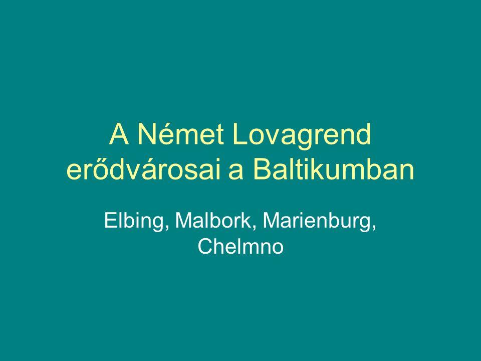 A Német Lovagrend erődvárosai a Baltikumban Elbing, Malbork, Marienburg, Chelmno