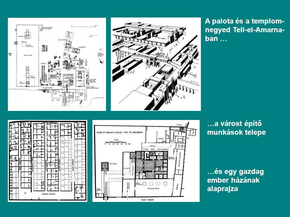 A palota és a templom- negyed Tell-el-Amarna- ban … …a várost építő munkások telepe …és egy gazdag ember házának alaprajza