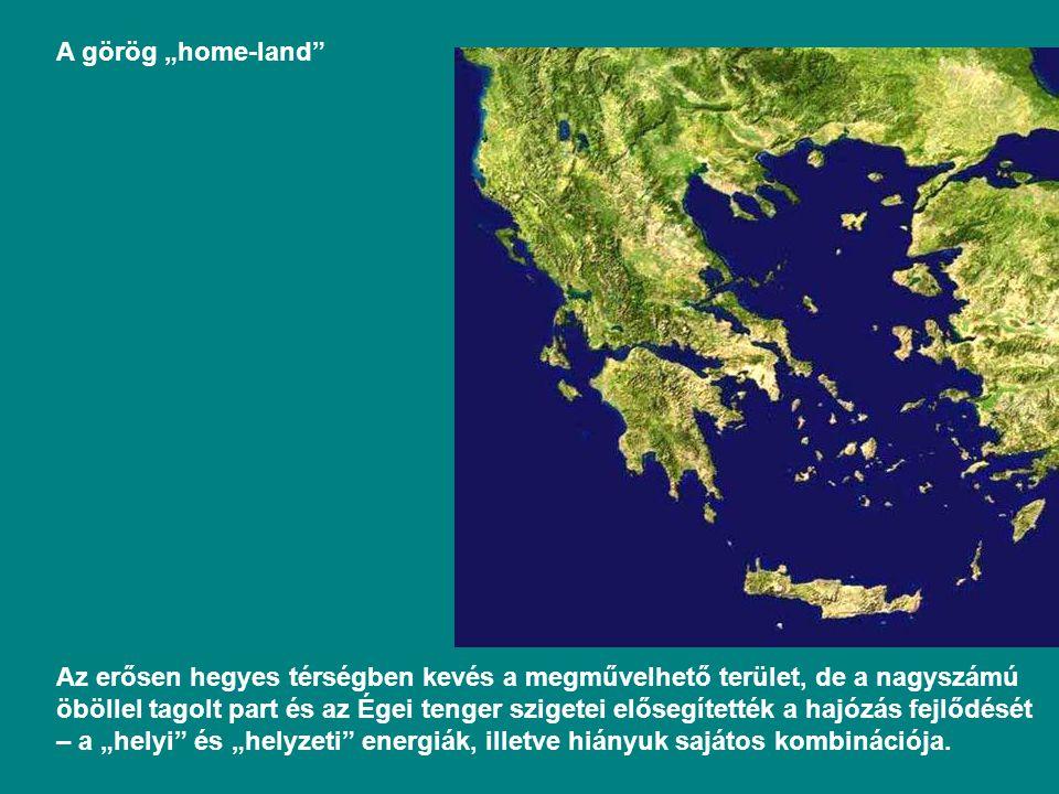 """A görög """"home-land Az erősen hegyes térségben kevés a megművelhető terület, de a nagyszámú öböllel tagolt part és az Égei tenger szigetei elősegítették a hajózás fejlődését – a """"helyi és """"helyzeti energiák, illetve hiányuk sajátos kombinációja."""