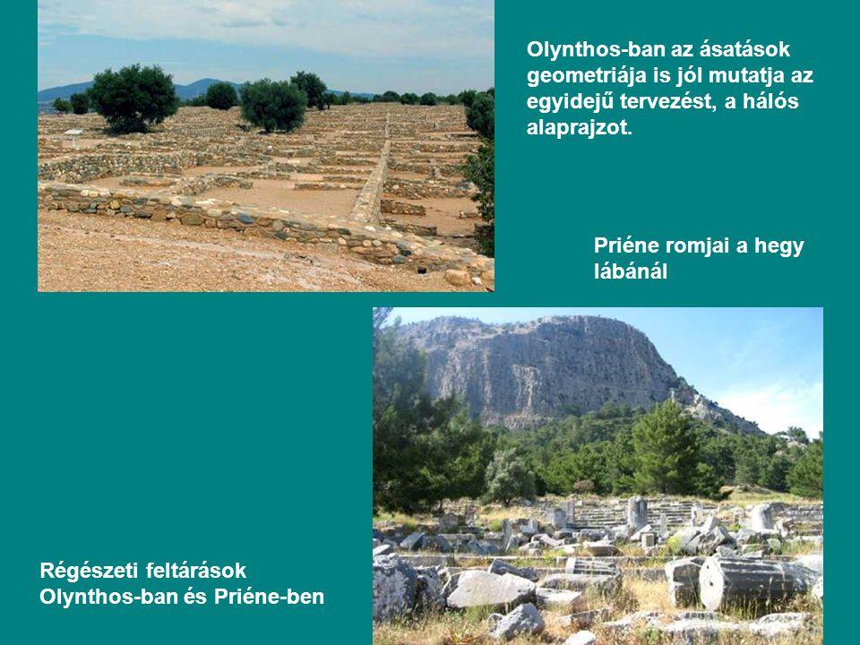 Régészeti feltárások Olynthos-ban és Priéne-ben Olynthos-ban az ásatások geometriája is jól mutatja az egyidejű tervezést, a hálós alaprajzot.