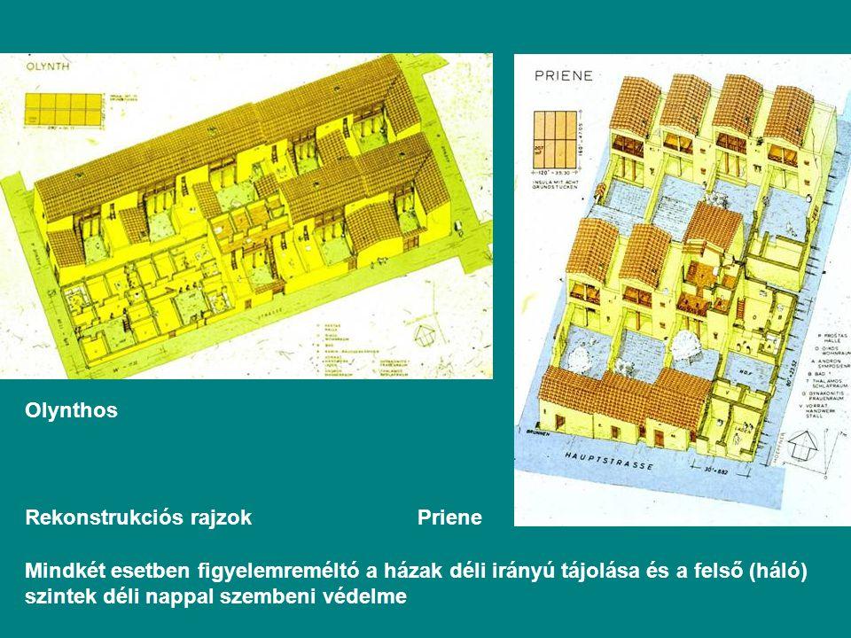 Rekonstrukciós rajzok Priene Olynthos Mindkét esetben figyelemreméltó a házak déli irányú tájolása és a felső (háló) szintek déli nappal szembeni védelme