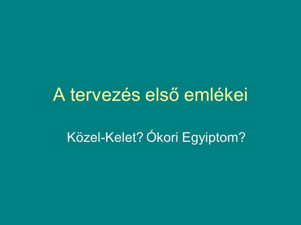 A tervezés első emlékei Közel-Kelet? Ókori Egyiptom?