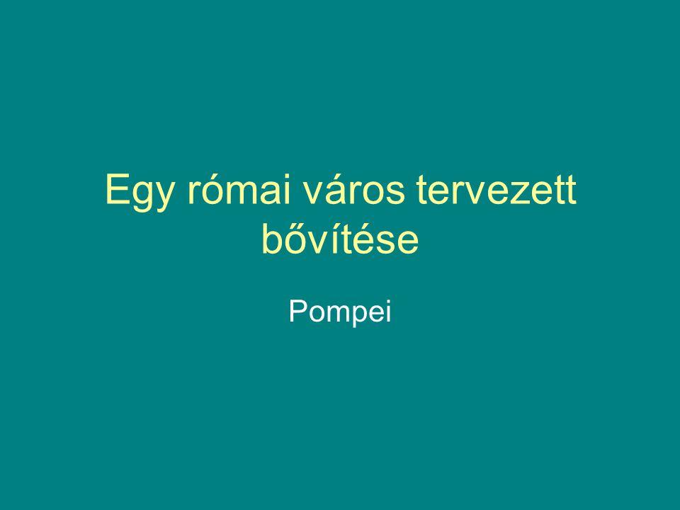 Egy római város tervezett bővítése Pompei