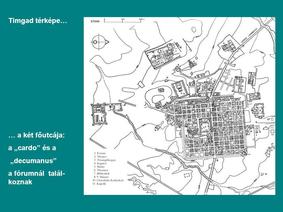 """Timgad térképe… … a két főutcája: a """"cardo és a """"decumanus a fórumnál talál- koznak"""