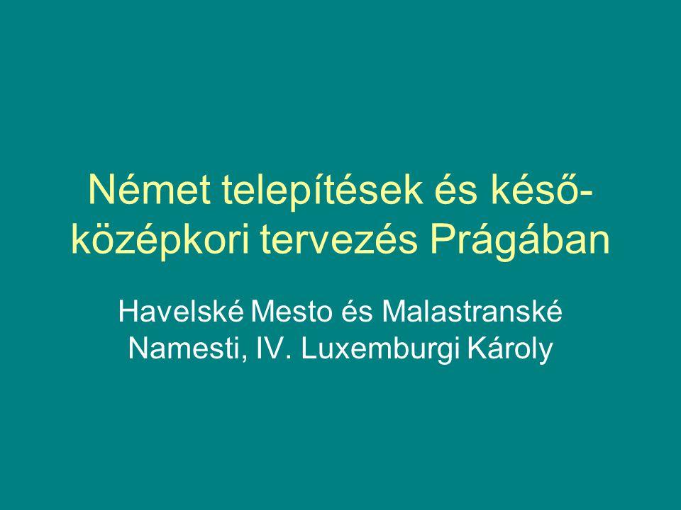 Német telepítések és késő- középkori tervezés Prágában Havelské Mesto és Malastranské Namesti, IV.