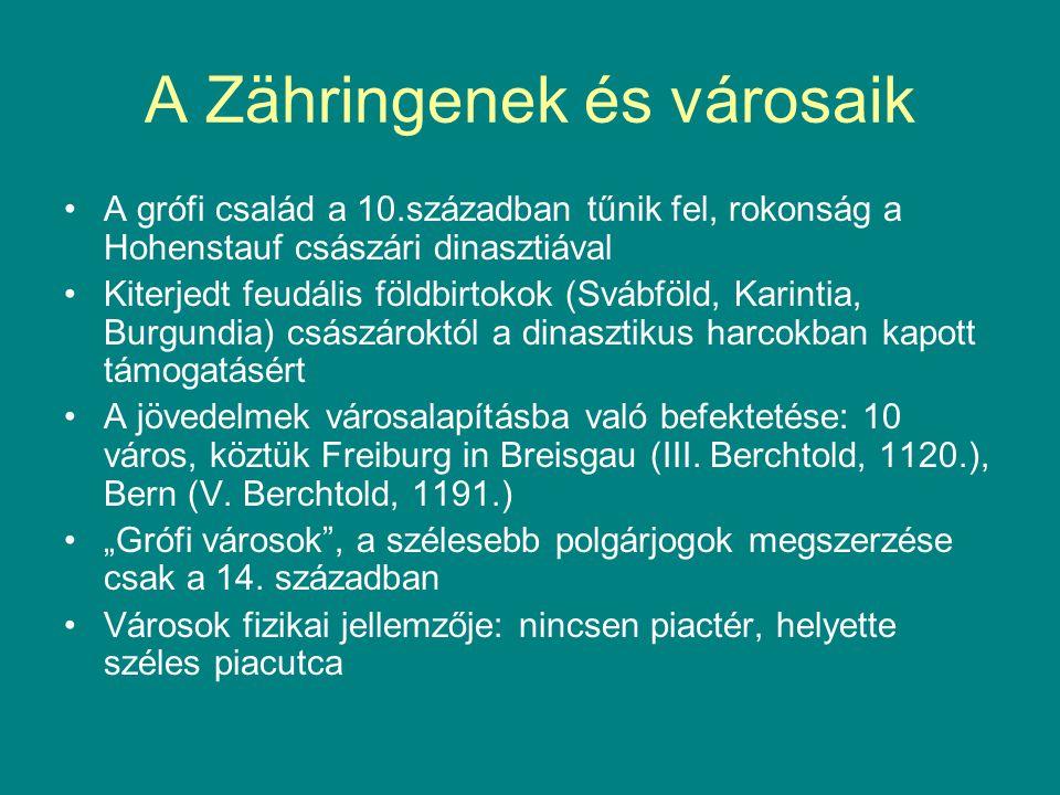 A Zähringenek és városaik A grófi család a 10.században tűnik fel, rokonság a Hohenstauf császári dinasztiával Kiterjedt feudális földbirtokok (Svábföld, Karintia, Burgundia) császároktól a dinasztikus harcokban kapott támogatásért A jövedelmek városalapításba való befektetése: 10 város, köztük Freiburg in Breisgau (III.