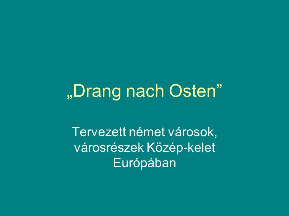 """""""Drang nach Osten Tervezett német városok, városrészek Közép-kelet Európában"""