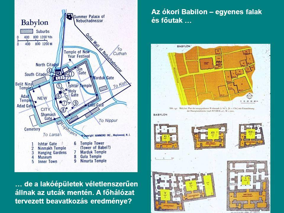 Az ókori Babilon – egyenes falak és főutak … … de a lakóépületek véletlenszerűen állnak az utcák mentén.