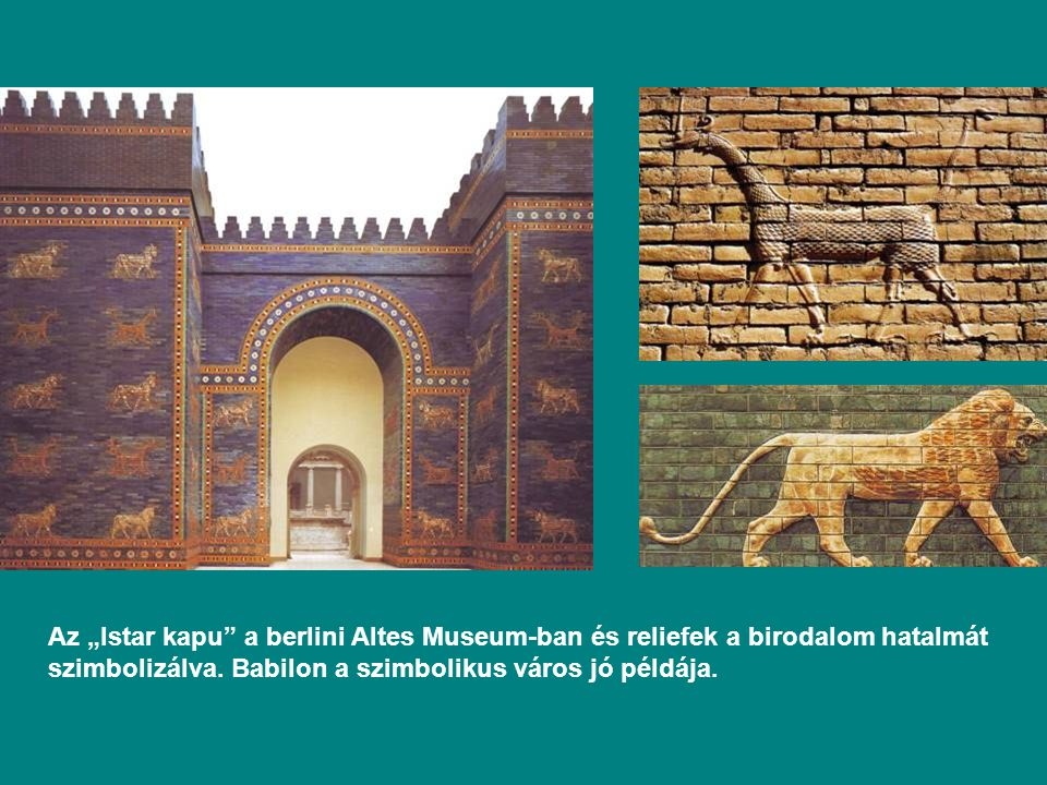 """Az """"Istar kapu a berlini Altes Museum-ban és reliefek a birodalom hatalmát szimbolizálva."""