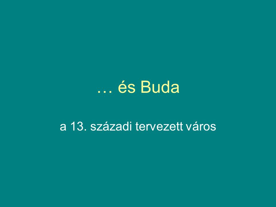 … és Buda a 13. századi tervezett város