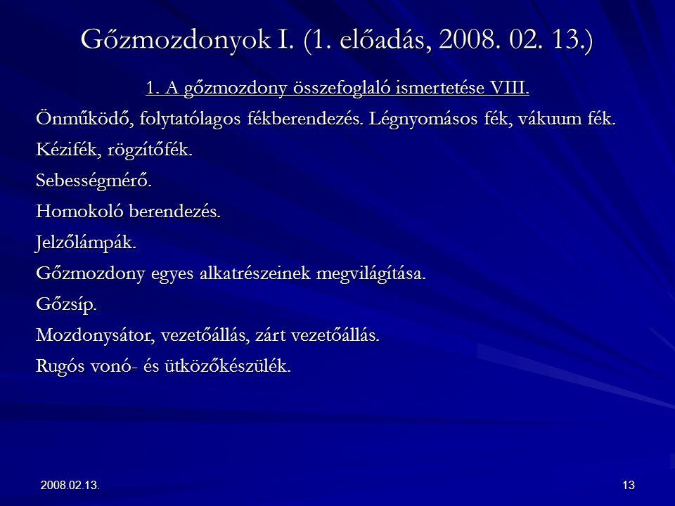2008.02.13.13 Gőzmozdonyok I. (1. előadás, 2008. 02. 13.) 1. A gőzmozdony összefoglaló ismertetése VIII. Önműködő, folytatólagos fékberendezés. Légnyo