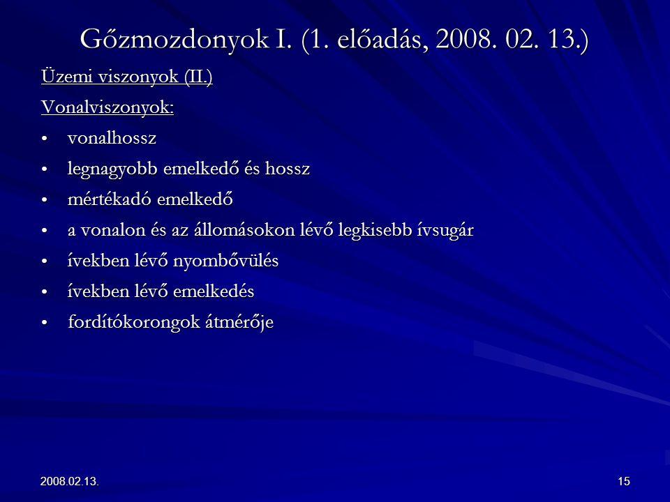 2008.02.13.15 Gőzmozdonyok I. (1. előadás, 2008. 02. 13.) Üzemi viszonyok (II.) Vonalviszonyok: vonalhossz vonalhossz legnagyobb emelkedő és hossz leg