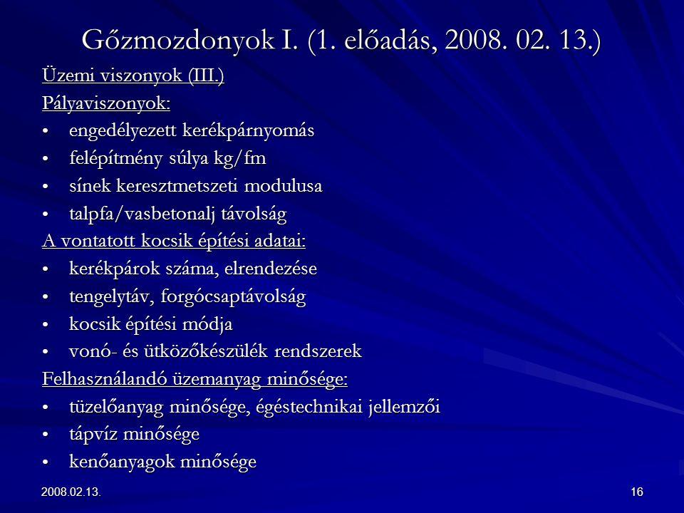 2008.02.13.16 Gőzmozdonyok I. (1. előadás, 2008. 02. 13.) Üzemi viszonyok (III.) Pályaviszonyok: engedélyezett kerékpárnyomás engedélyezett kerékpárny