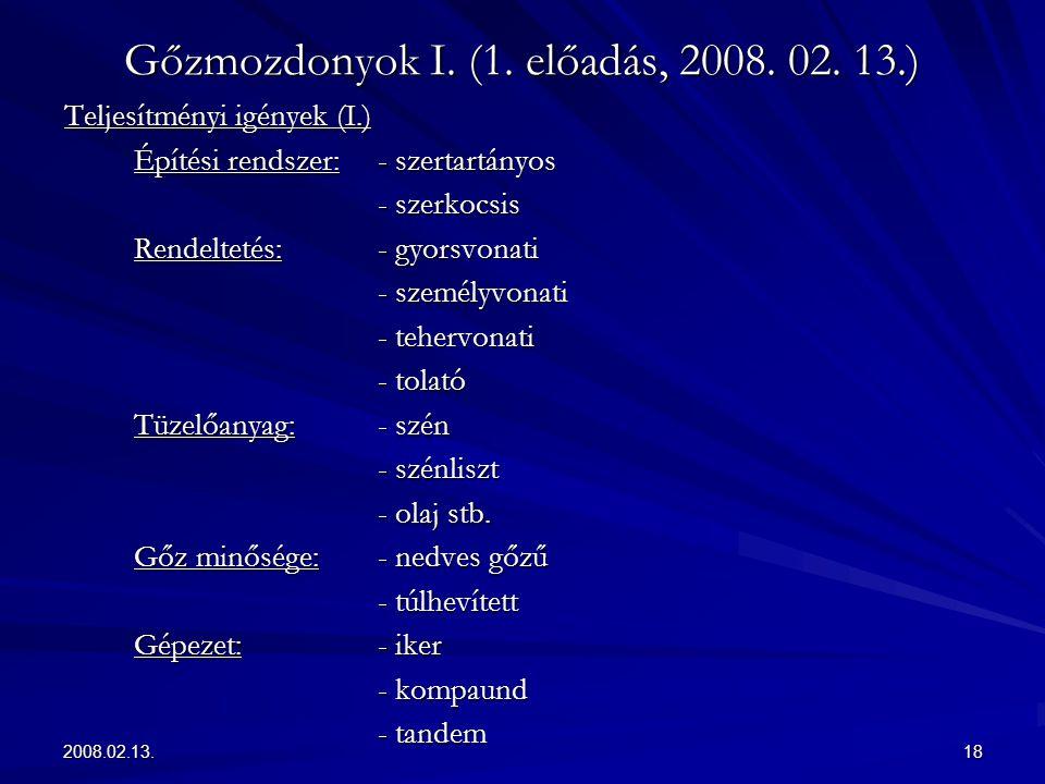 2008.02.13.18 Gőzmozdonyok I. (1. előadás, 2008. 02. 13.) Teljesítményi igények (I.) Építési rendszer: - szertartányos - szerkocsis - szerkocsis Rende