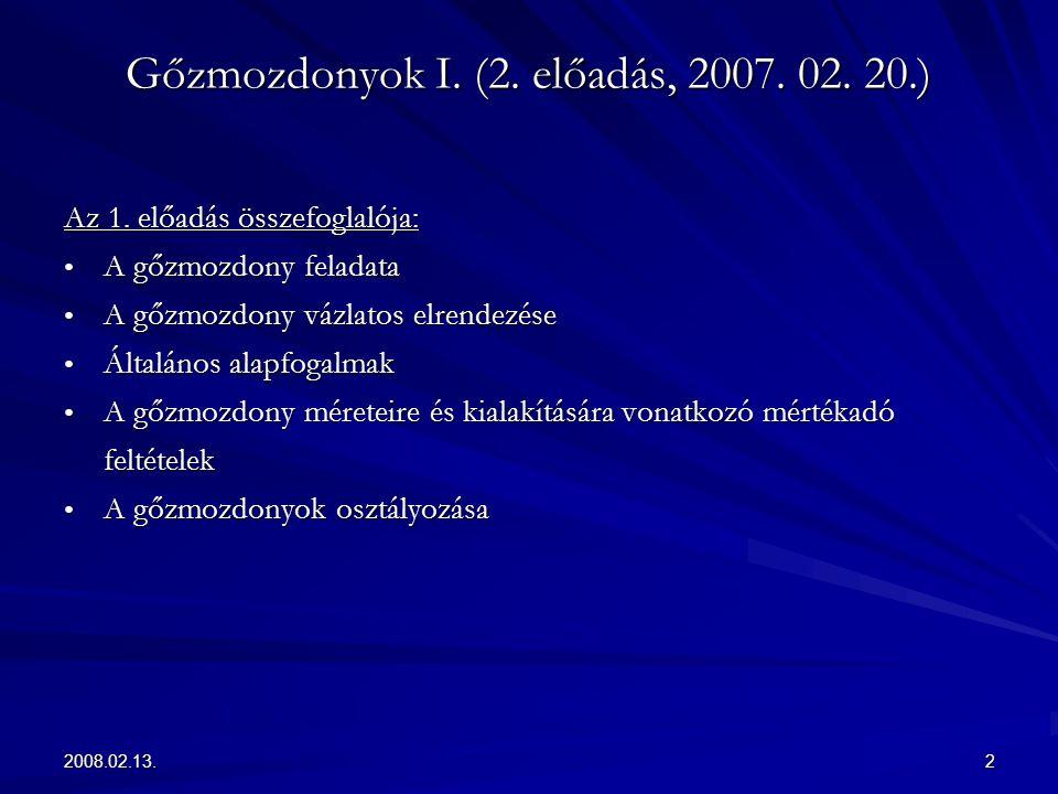 2008.02.13.2 Gőzmozdonyok I. (2. előadás, 2007. 02. 20.) Az 1. előadás összefoglalója: A gőzmozdony feladata A gőzmozdony feladata A gőzmozdony vázlat
