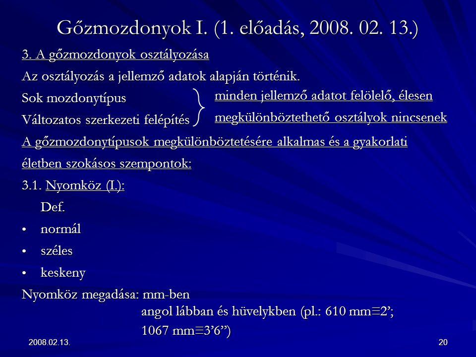2008.02.13.20 Gőzmozdonyok I. (1. előadás, 2008. 02. 13.) 3. A gőzmozdonyok osztályozása Az osztályozás a jellemző adatok alapján történik. Sok mozdon