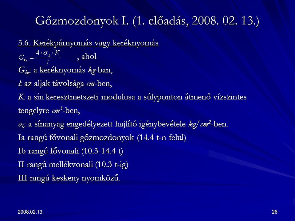 2008.02.13.26 Gőzmozdonyok I. (1. előadás, 2008. 02. 13.) 3.6. Kerékpárnyomás vagy keréknyomás, ahol G ke : a keréknyomás kg-ban, l: az aljak távolság
