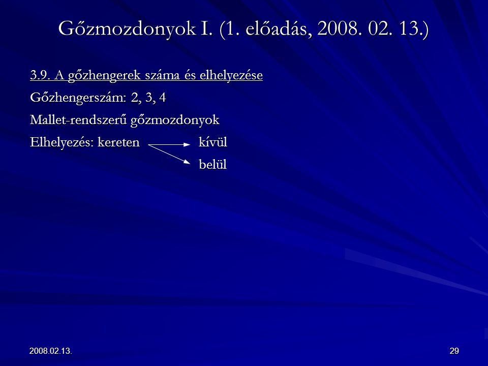 2008.02.13.29 Gőzmozdonyok I. (1. előadás, 2008. 02. 13.) 3.9. A gőzhengerek száma és elhelyezése Gőzhengerszám: 2, 3, 4 Mallet-rendszerű gőzmozdonyok