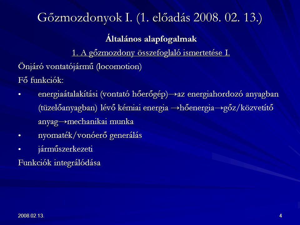 2008.02.13.4 Gőzmozdonyok I. (1. előadás 2008. 02. 13.) Általános alapfogalmak 1. A gőzmozdony összefoglaló ismertetése I. Önjáró vontatójármű (locomo