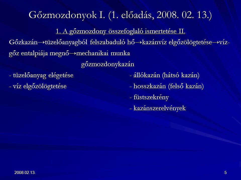 2008.02.13.5 Gőzmozdonyok I. (1. előadás, 2008. 02. 13.) 1. A gőzmozdony összefoglaló ismertetése II. felszabaduló h→kazánvíz elgzölögtetése→víz- Gőzk