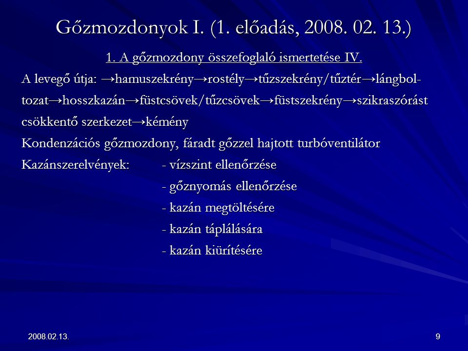 2008.02.13.9 Gőzmozdonyok I. (1. előadás, 2008. 02. 13.) 1. A gőzmozdony összefoglaló ismertetése IV. A levegő útja: →hamuszekrény→rostély→tűzszekrény