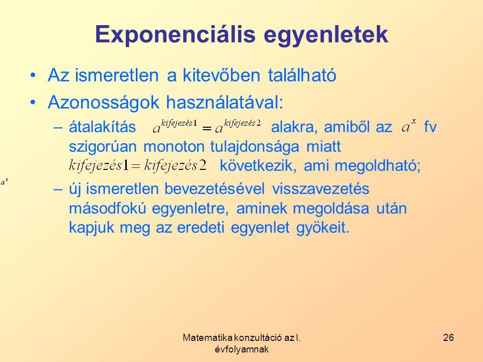 Matematika konzultáció az I. évfolyamnak 26 Exponenciális egyenletek Az ismeretlen a kitevőben található Azonosságok használatával: –átalakítás alakra