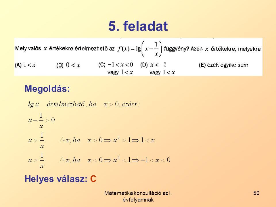Matematika konzultáció az I. évfolyamnak 50 5. feladat Megoldás: Helyes válasz: C