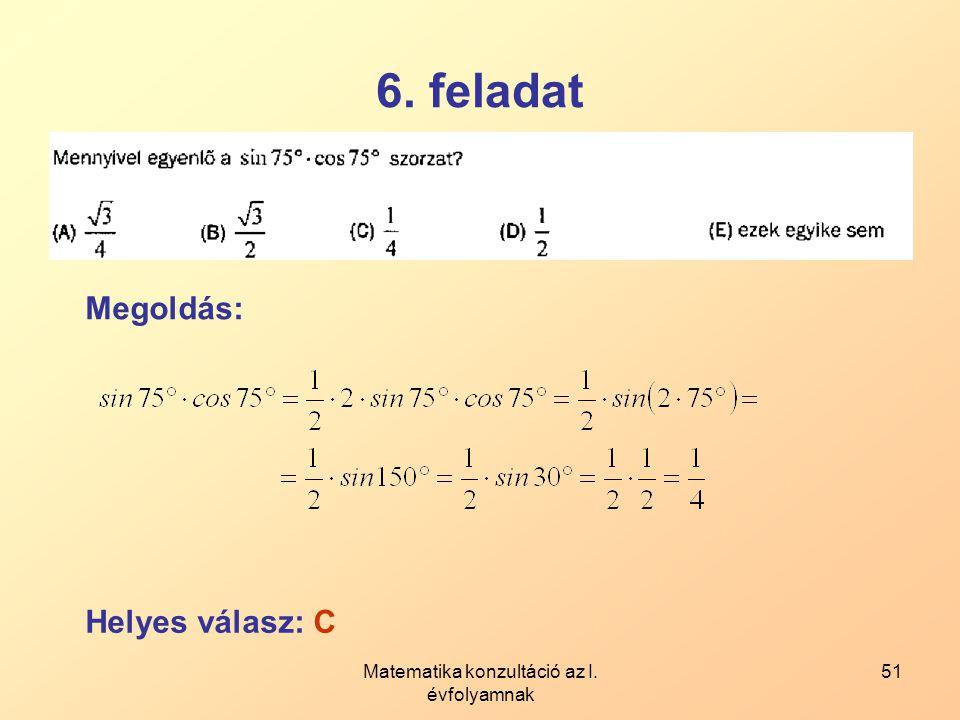 Matematika konzultáció az I. évfolyamnak 51 6. feladat Megoldás: Helyes válasz: C