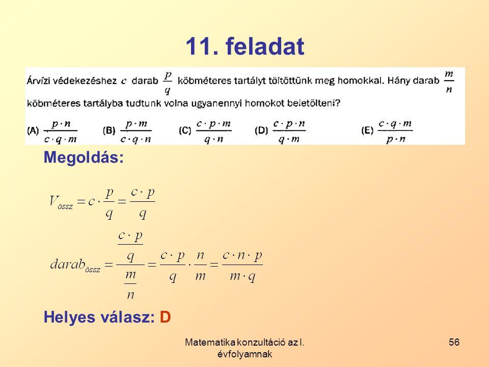 Matematika konzultáció az I. évfolyamnak 56 11. feladat Megoldás: Helyes válasz: D