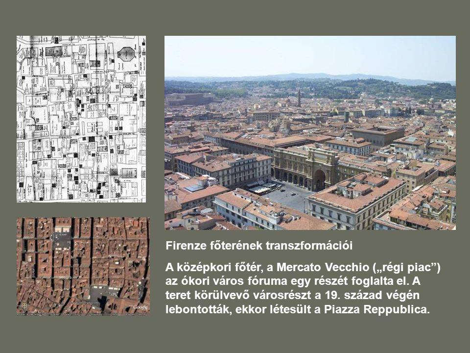 """Firenze főterének transzformációi A középkori főtér, a Mercato Vecchio (""""régi piac ) az ókori város fóruma egy részét foglalta el."""