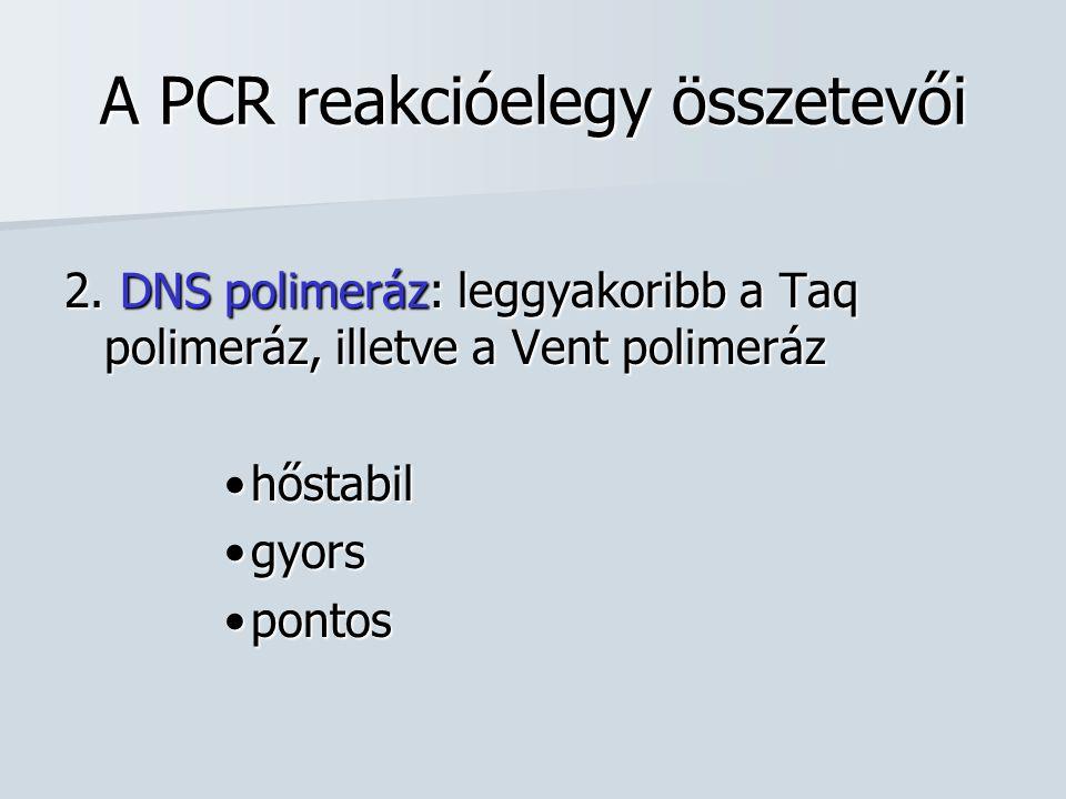 A PCR reakcióelegy összetevői 2. DNS polimeráz: leggyakoribb a Taq polimeráz, illetve a Vent polimeráz hőstabilhőstabil gyorsgyors pontospontos