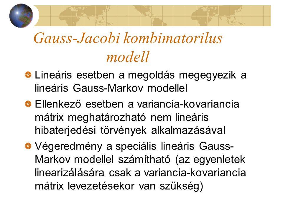 Gauss-Jacobi kombimatorilus modell Lineáris esetben a megoldás megegyezik a lineáris Gauss-Markov modellel Ellenkező esetben a variancia-kovariancia m