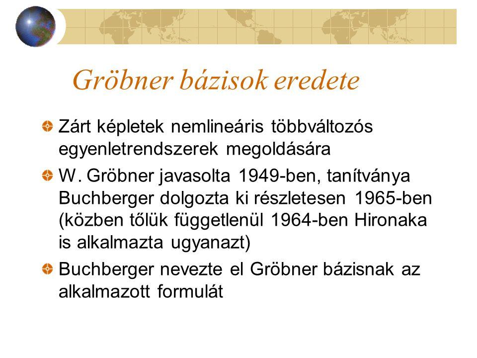 Gröbner bázisok eredete Zárt képletek nemlineáris többváltozós egyenletrendszerek megoldására W. Gröbner javasolta 1949-ben, tanítványa Buchberger dol