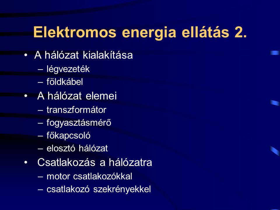 Elektromos energia ellátás 2. A hálózat kialakítása –légvezeték –földkábel A hálózat elemei –transzformátor –fogyasztásmérő –főkapcsoló –elosztó hálóz