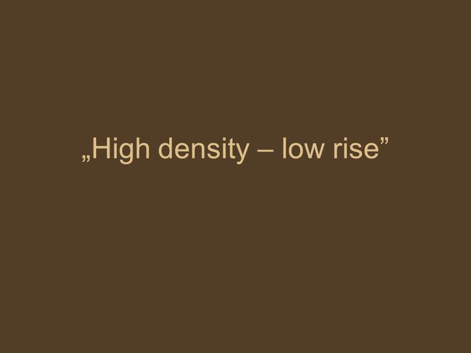 """High density – low rise"""