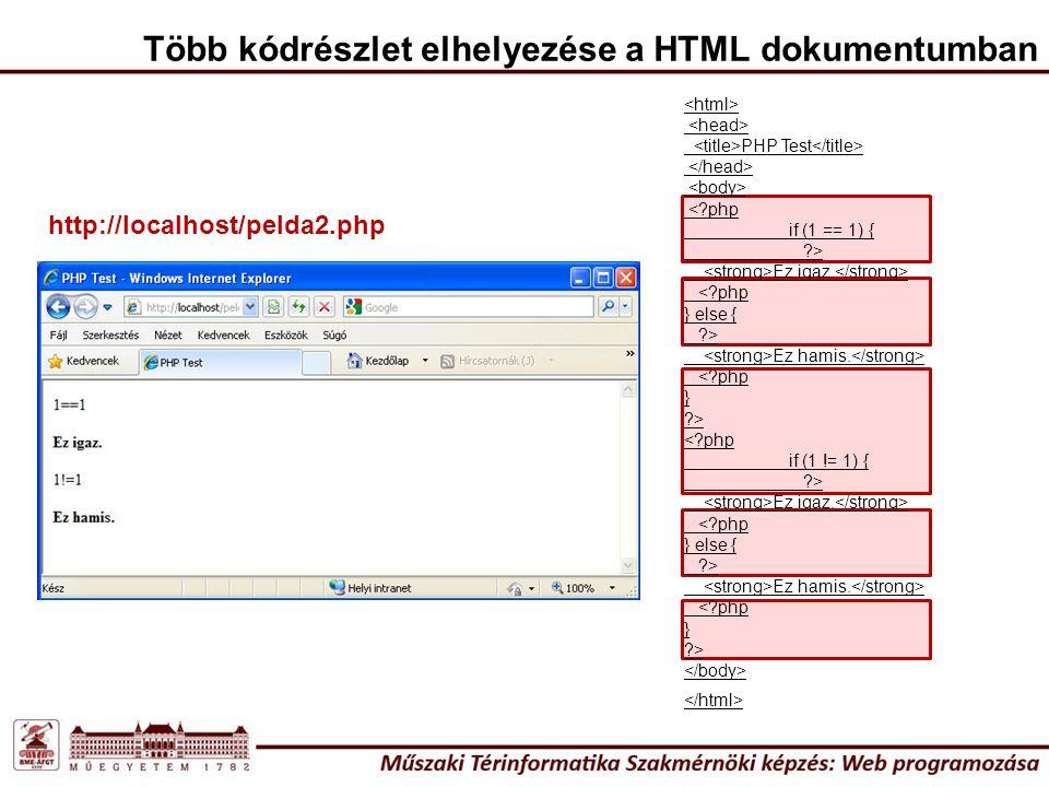 Több kódrészlet elhelyezése a HTML dokumentumban PHP Test <?php if (1 == 1) { ?> Ez igaz.
