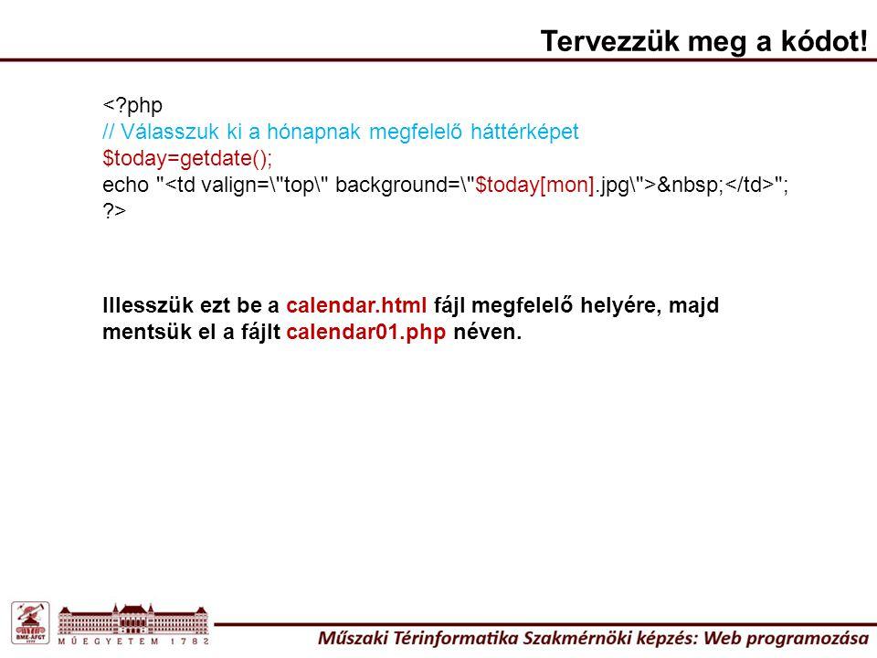 <?php // Válasszuk ki a hónapnak megfelelő háttérképet $today=getdate(); echo ; ?> Tervezzük meg a kódot.