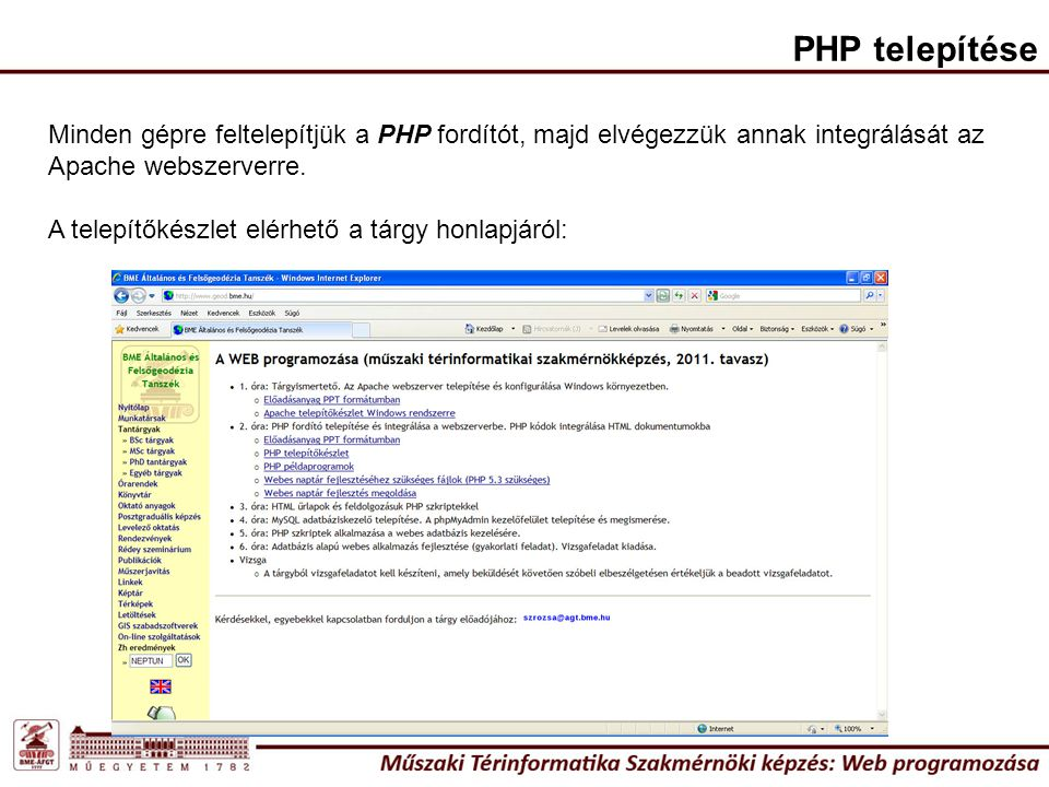 PHP telepítése Minden gépre feltelepítjük a PHP fordítót, majd elvégezzük annak integrálását az Apache webszerverre.