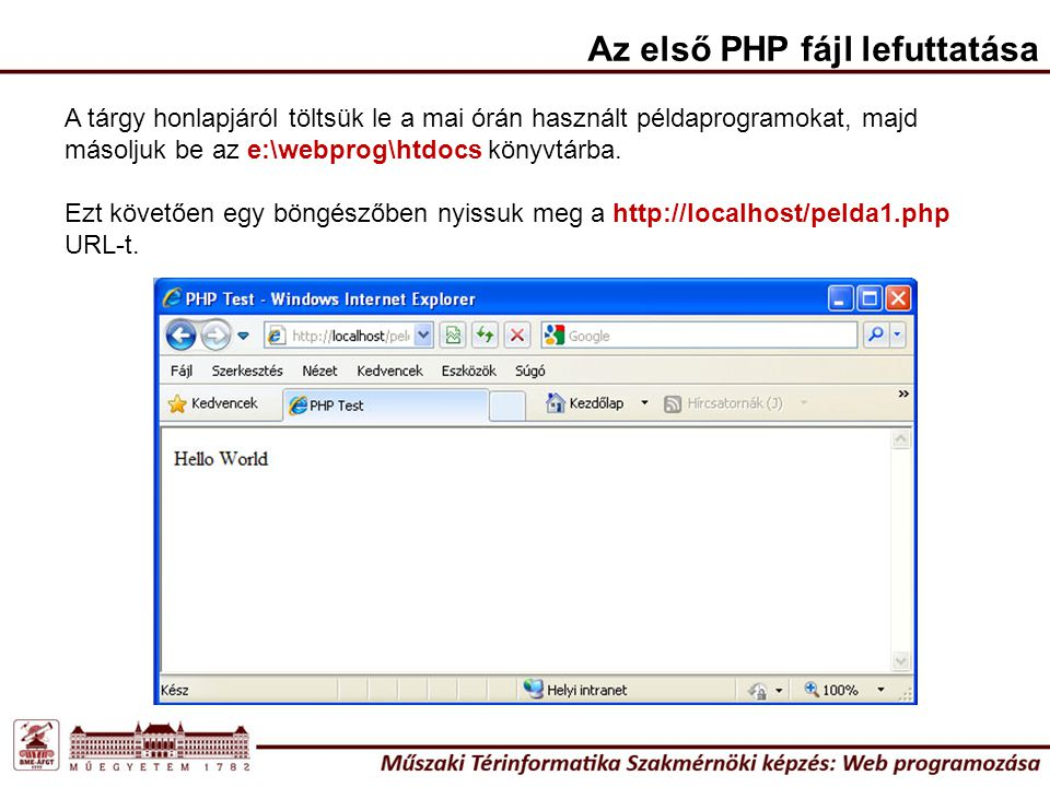 """Az első PHP fájl lefuttatása A Jegyzettömb segítségével nézzük meg a pelda1.php fájl forráskódját: Látható, hogy gyakorlatilag egy html dokumentumba ágyaztuk bele a PHP szkriptet, ami beilleszti a html dokumentumba a """"Hello World feliratot."""