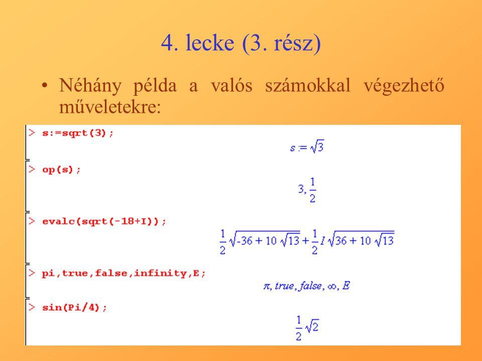 4. lecke (3. rész) Néhány példa a valós számokkal végezhető műveletekre: