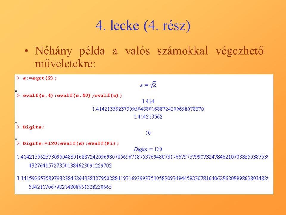 4. lecke (4. rész) Néhány példa a valós számokkal végezhető műveletekre: