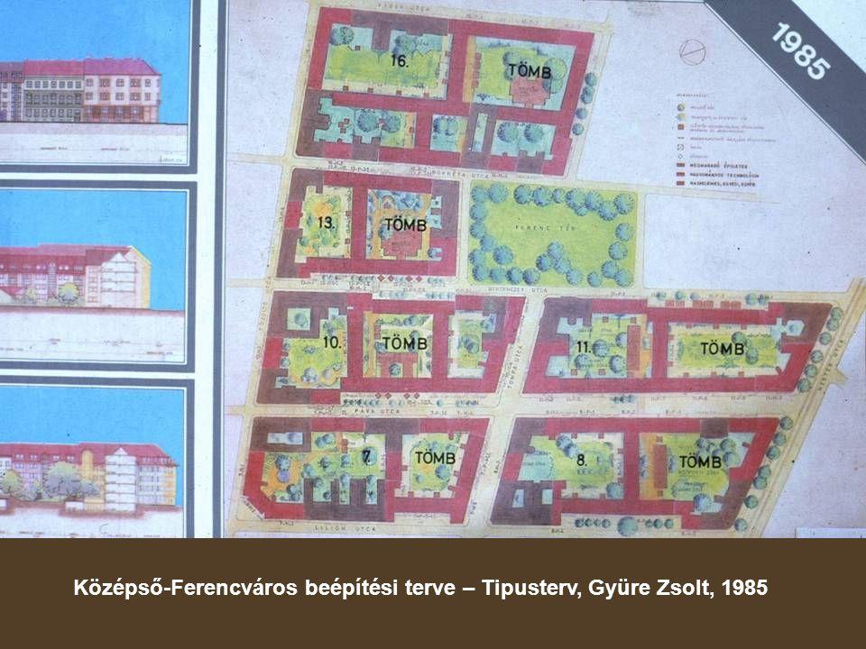 Középső-Ferencváros beépítési terve – Tipusterv, Gyüre Zsolt, 1985